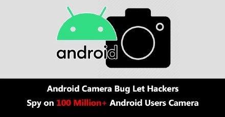 安卓爆漏洞 你的手机摄像头会被黑客盯上?最新系统版本或可避免